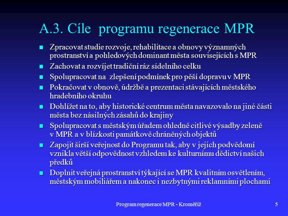 Program regenerace MPR - Kroměříž5 A.3. Cíle programu regenerace MPR  Zpracovat studie rozvoje, rehabilitace a obnovy významných prostranství a pohle