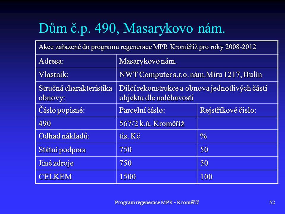 Program regenerace MPR - Kroměříž52 Dům č.p. 490, Masarykovo nám. Akce zařazené do programu regenerace MPR Kroměříž pro roky 2008-2012 Adresa: Masaryk