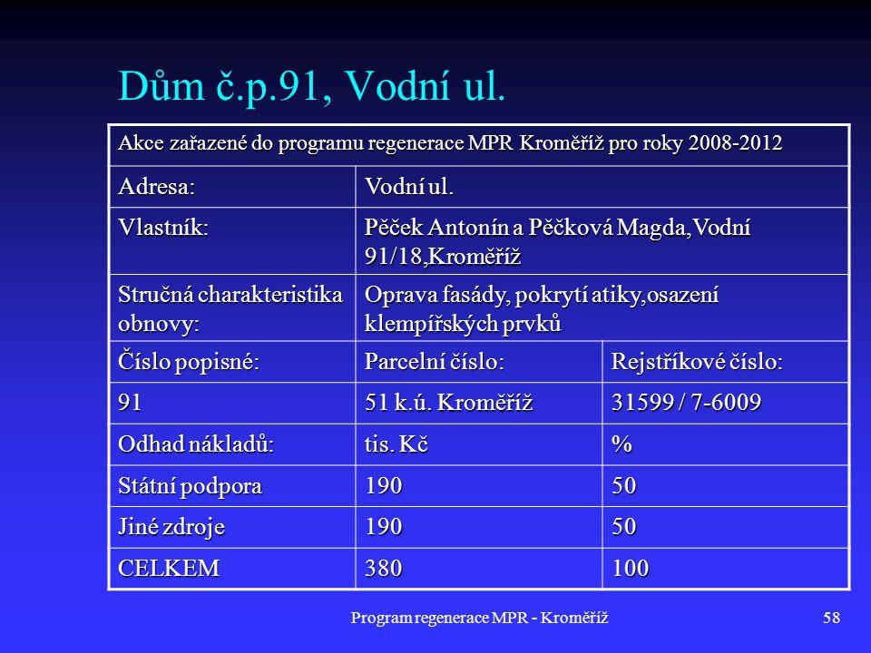 Program regenerace MPR - Kroměříž58 Dům č.p.91, Vodní ul. Akce zařazené do programu regenerace MPR Kroměříž pro roky 2008-2012 Adresa: Vodní ul. Vlast