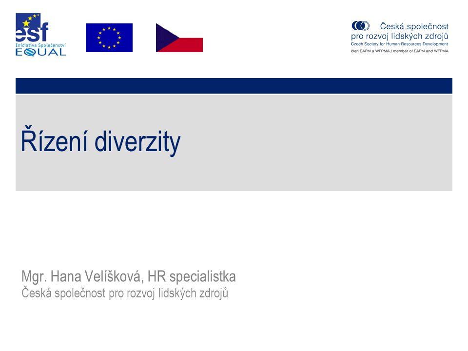 Řízení diverzity Mgr. Hana Velíšková, HR specialistka Česká společnost pro rozvoj lidských zdrojů
