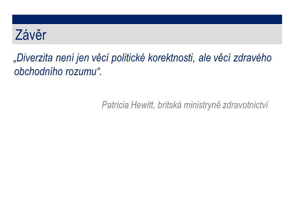 """Závěr """"Diverzita není jen věcí politické korektnosti, ale věcí zdravého obchodního rozumu"""". Patricia Hewitt, britská ministryně zdravotnictví"""