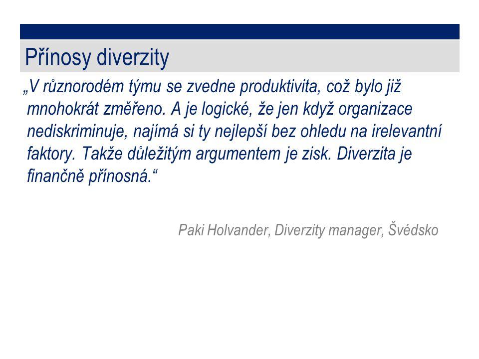 """Přínosy diverzity """"V různorodém týmu se zvedne produktivita, což bylo již mnohokrát změřeno. A je logické, že jen když organizace nediskriminuje, nají"""