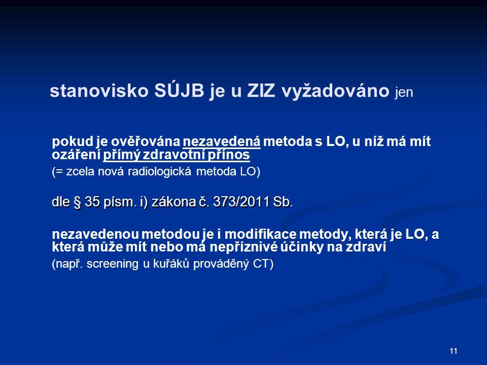 11 stanovisko SÚJB je u ZIZ vyžadováno jen pokud je ověřována nezavedená metoda s LO, u níž má mít ozáření přímý zdravotní přínos (= zcela nová radiol