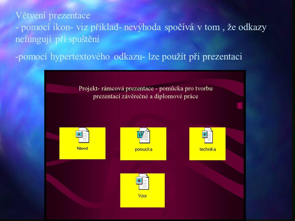 Větvení prezentace - pomocí ikon- viz příklad- nevýhoda spočívá v tom, že odkazy nefungují při spuštění -pomocí hypertextového odkazu- lze použít při