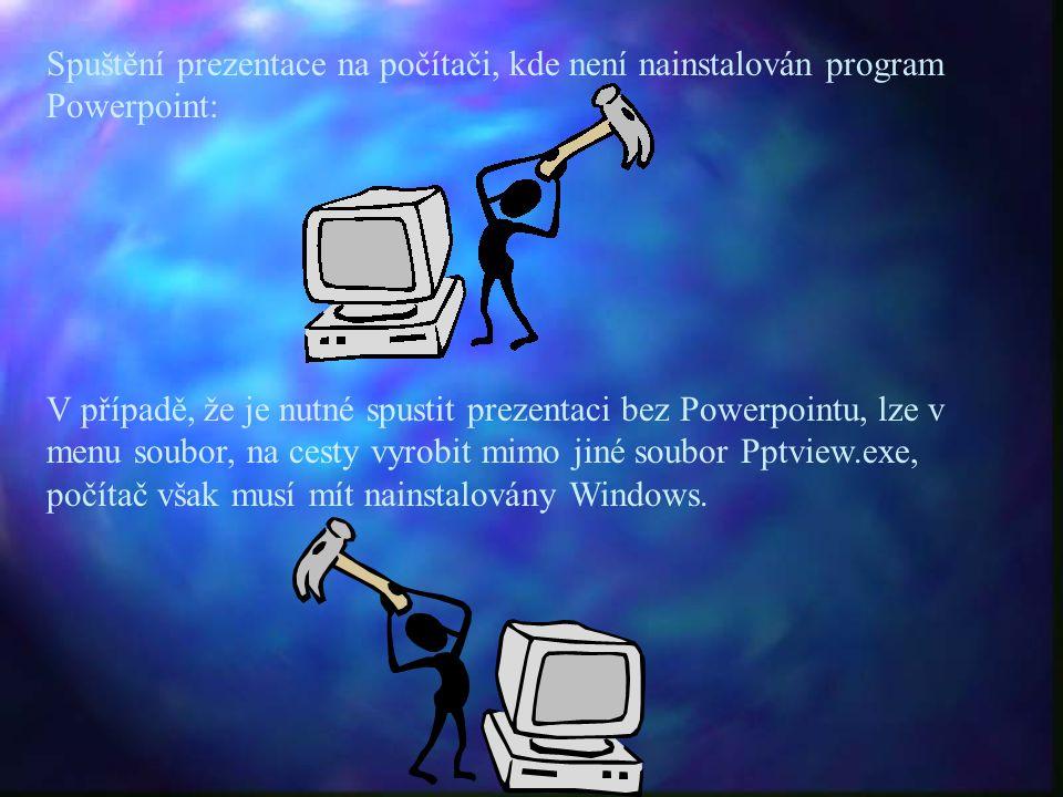 Spuštění prezentace na počítači, kde není nainstalován program Powerpoint: V případě, že je nutné spustit prezentaci bez Powerpointu, lze v menu soubo