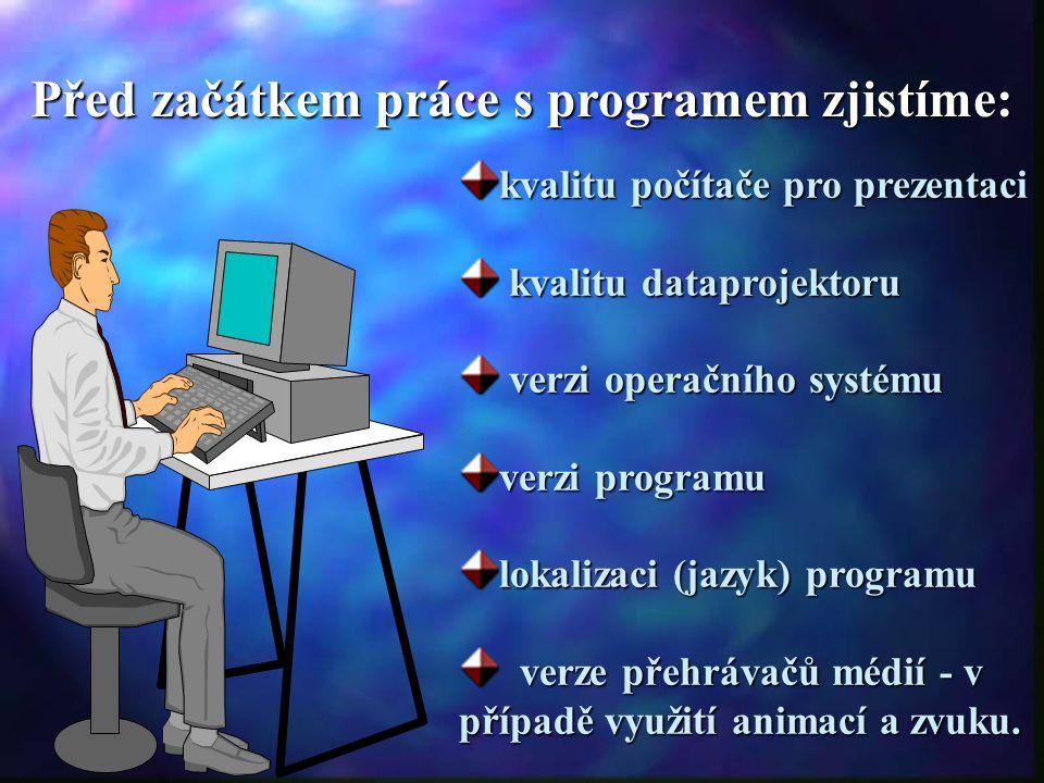 Před začátkem práce s programem zjistíme: kvalitu počítače pro prezentaci kvalitu dataprojektoru kvalitu dataprojektoru verzi operačního systému verzi