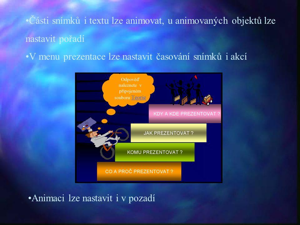 •Části snímků i textu lze animovat, u animovaných objektů lze nastavit pořadí •V menu prezentace lze nastavit časování snímků i akcí •Animaci lze nast