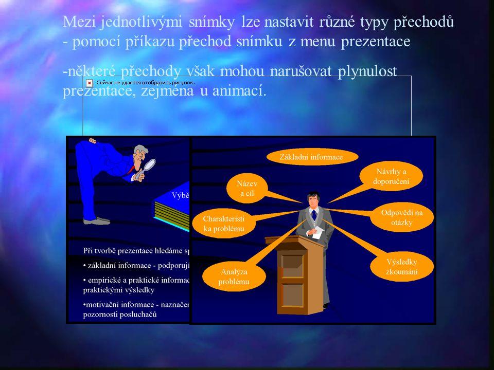 Mezi jednotlivými snímky lze nastavit různé typy přechodů - pomocí příkazu přechod snímku z menu prezentace -některé přechody však mohou narušovat ply