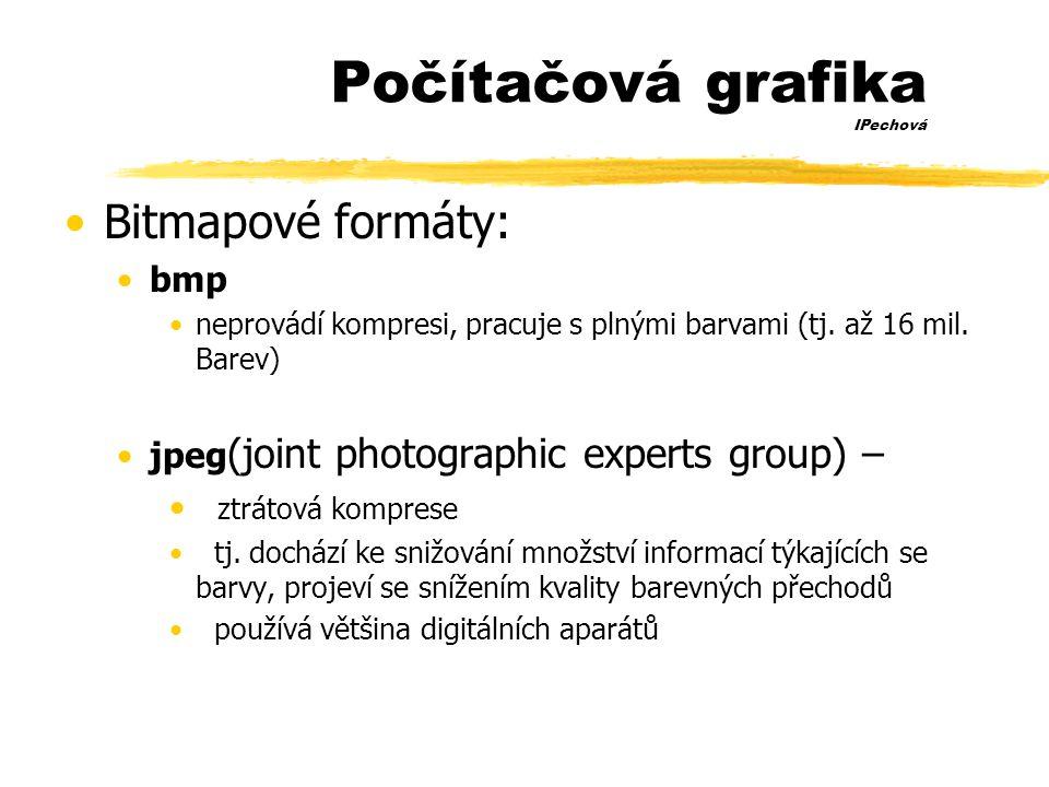 Počítačová grafika IPechová •Bitmapové formáty: •bmp •neprovádí kompresi, pracuje s plnými barvami (tj.