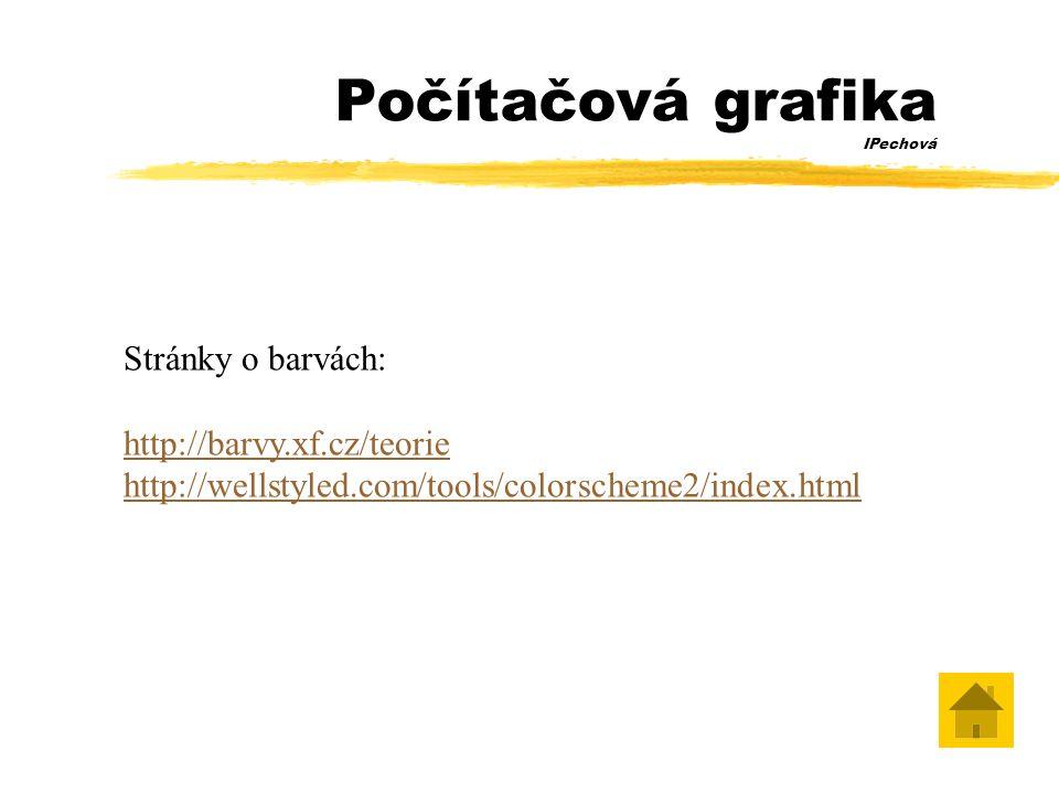 Počítačová grafika IPechová Stránky o barvách: http://barvy.xf.cz/teorie http://wellstyled.com/tools/colorscheme2/index.html