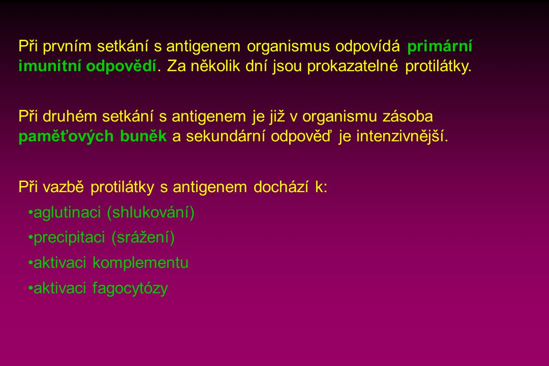 Při druhém setkání s antigenem je již v organismu zásoba paměťových buněk a sekundární odpověď je intenzivnější. Při vazbě protilátky s antigenem doch