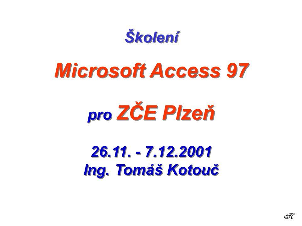 1 Školení Microsoft Access 97 pro ZČE Plzeň 26.11. - 7.12.2001 Ing. Tomáš Kotouč