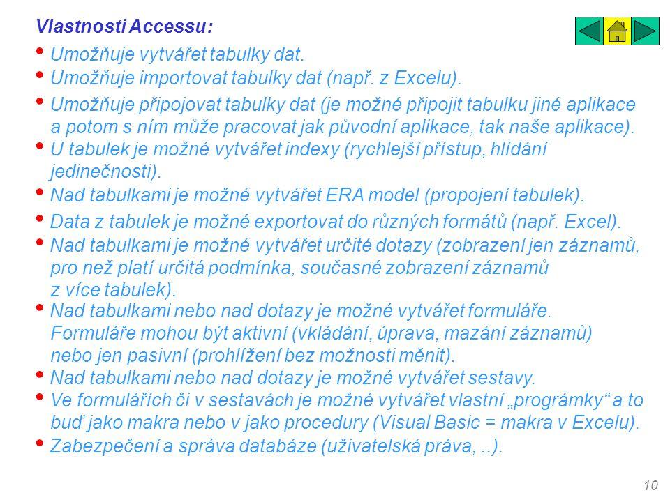 10 Vlastnosti Accessu: • Umožňuje vytvářet tabulky dat. • Umožňuje importovat tabulky dat (např. z Excelu). • Umožňuje připojovat tabulky dat (je možn