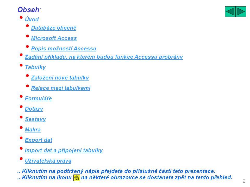2 • Úvod Obsah:.. Kliknutím na podtržený nápis přejdete do příslušné části této prezentace. • Databáze obecně Databáze obecně • Zadání příkladu, na kt