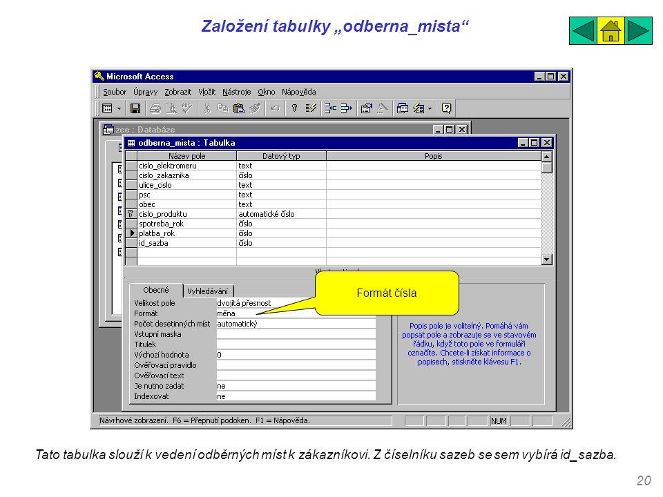 """20 Založení tabulky """"odberna_mista"""" Tato tabulka slouží k vedení odběrných míst k zákazníkovi. Z číselníku sazeb se sem vybírá id_sazba. Formát čísla"""