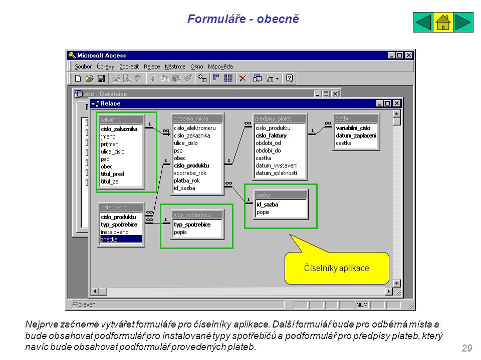 29 Formuláře - obecně Nejprve začneme vytvářet formuláře pro číselníky aplikace. Další formulář bude pro odběrná místa a bude obsahovat podformulář pr