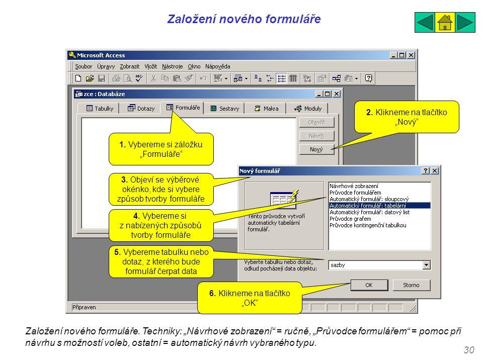 """30 Založení nového formuláře Založení nového formuláře. Techniky: """"Návrhové zobrazení"""" = ručně, """"Průvodce formulářem"""" = pomoc při návrhu s možností vo"""