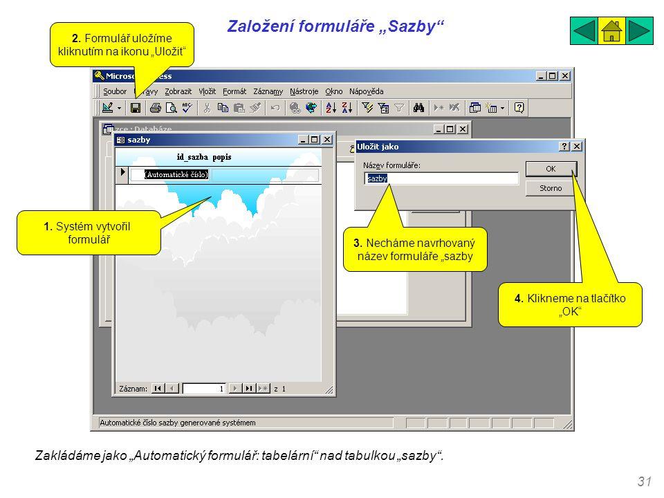 """31 Založení formuláře """"Sazby"""" Zakládáme jako """"Automatický formulář: tabelární"""" nad tabulkou """"sazby"""". 1. Systém vytvořil formulář 2. Formulář uložíme k"""