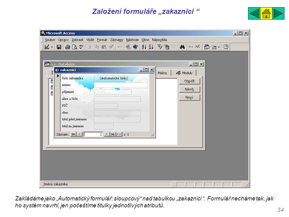 """34 Založení formuláře """"zakaznici """" Zakládáme jako """"Automatický formulář: sloupcový"""" nad tabulkou """"zakaznici """". Formulář necháme tak, jak ho systém nav"""
