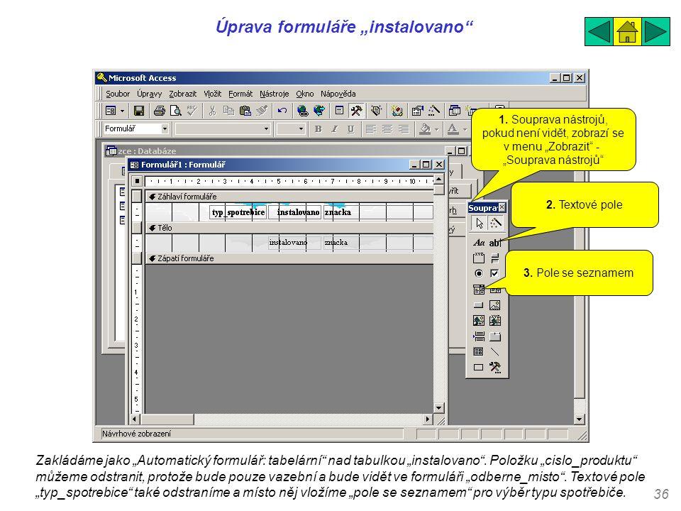 """36 Úprava formuláře """"instalovano"""" Zakládáme jako """"Automatický formulář: tabelární"""" nad tabulkou """"instalovano"""". Položku """"cislo_produktu"""" můžeme odstran"""