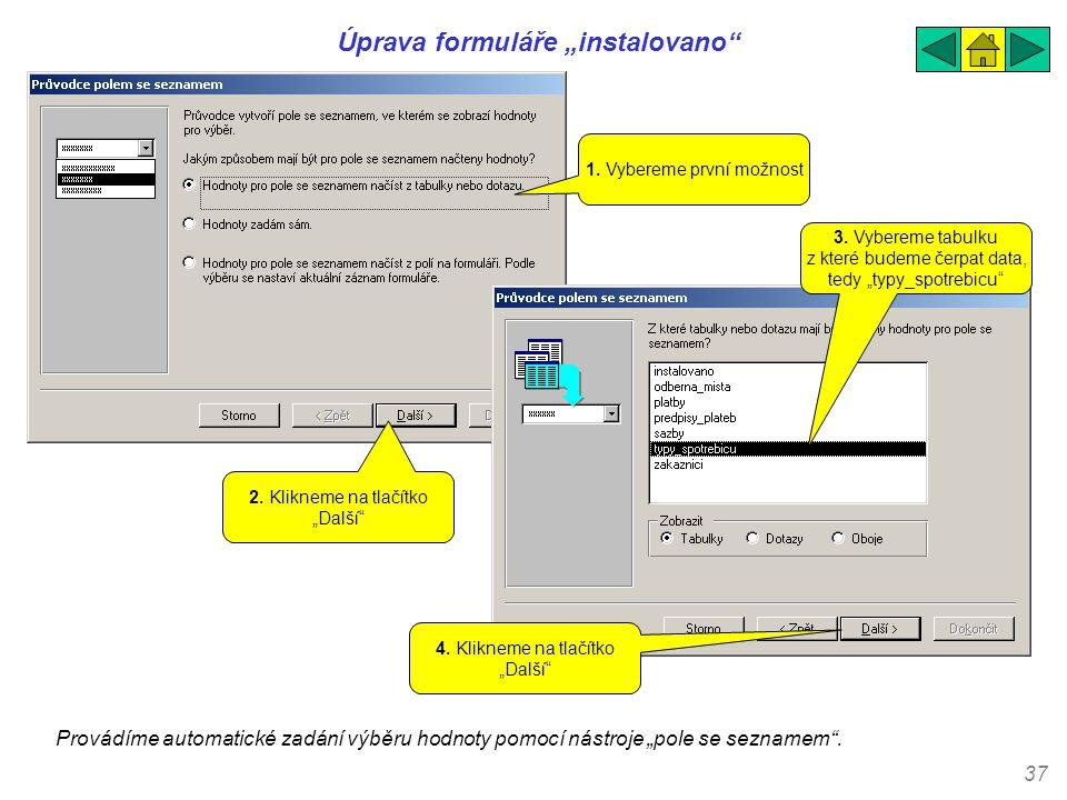 """37 Úprava formuláře """"instalovano"""" Provádíme automatické zadání výběru hodnoty pomocí nástroje """"pole se seznamem"""". 1. Vybereme první možnost 2. Kliknem"""