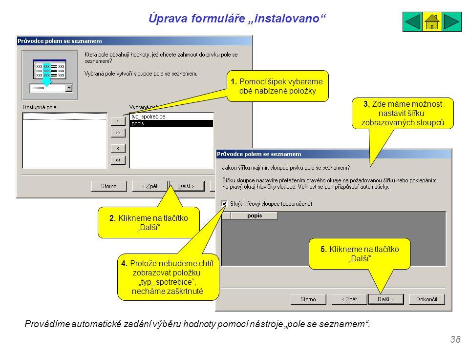 """38 Úprava formuláře """"instalovano"""" Provádíme automatické zadání výběru hodnoty pomocí nástroje """"pole se seznamem"""". 1. Pomocí šipek vybereme obě nabízen"""