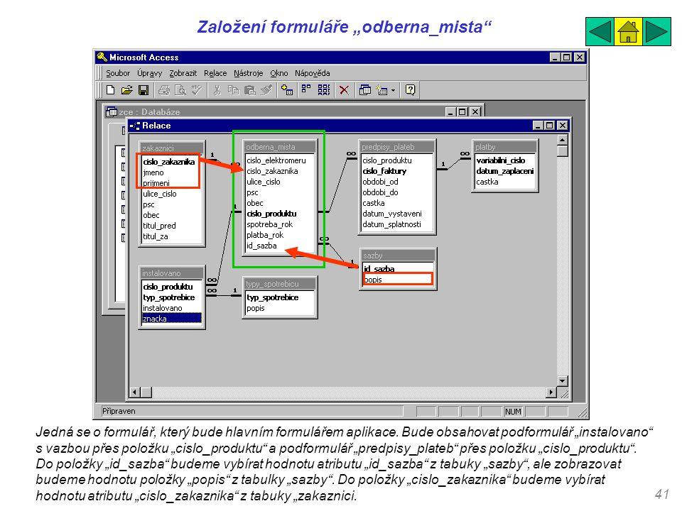 """41 Založení formuláře """"odberna_mista"""" Jedná se o formulář, který bude hlavním formulářem aplikace. Bude obsahovat podformulář """"instalovano"""" s vazbou p"""