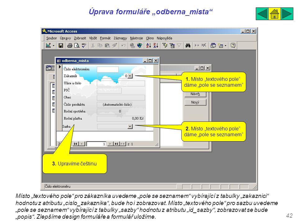 """42 Úprava formuláře """"odberna_mista"""" Místo """"textového pole"""" pro zákazníka uvedeme """"pole se seznamem"""" vybírající z tabulky """"zakaznici"""" hodnotu z atribut"""