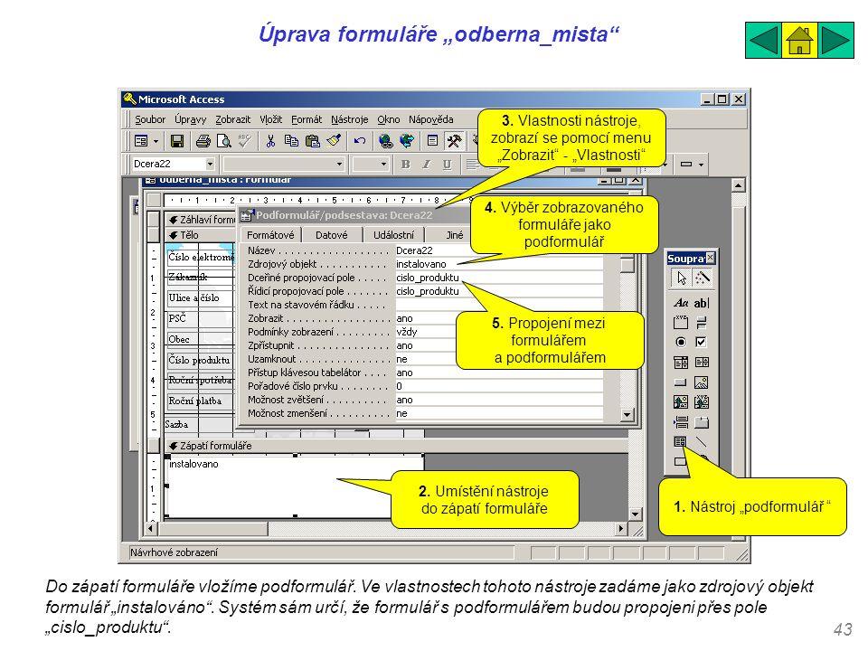 """43 Úprava formuláře """"odberna_mista"""" Do zápatí formuláře vložíme podformulář. Ve vlastnostech tohoto nástroje zadáme jako zdrojový objekt formulář """"ins"""