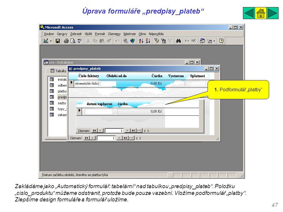 """47 Úprava formuláře """"predpisy_plateb"""" Zakládáme jako """"Automatický formulář: tabelární"""" nad tabulkou """"predpisy_plateb"""". Položku """"cislo_produktu"""" můžeme"""