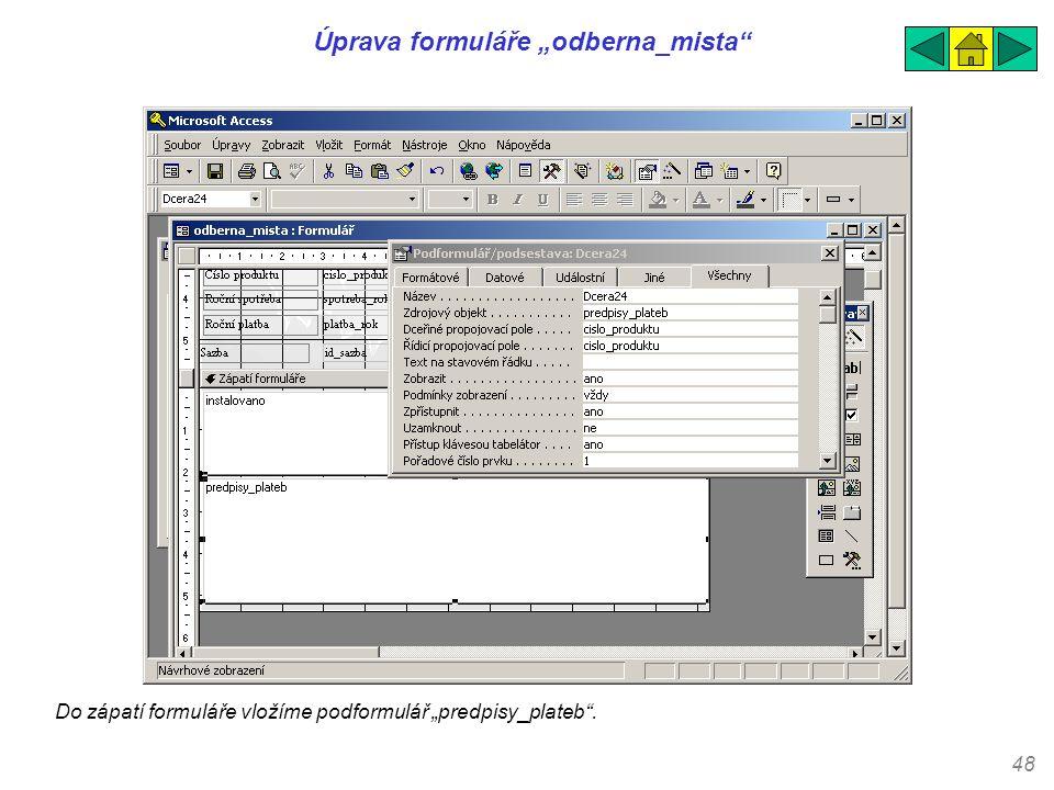 """48 Úprava formuláře """"odberna_mista"""" Do zápatí formuláře vložíme podformulář """"predpisy_plateb""""."""