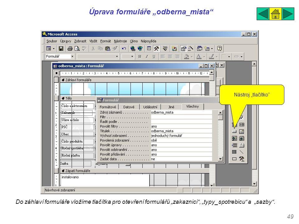 """49 Úprava formuláře """"odberna_mista"""" Do záhlaví formuláře vložíme tlačítka pro otevření formulářů """"zakaznici"""", """"typy_spotrebicu"""" a """"sazby"""". Nástroj """"tl"""