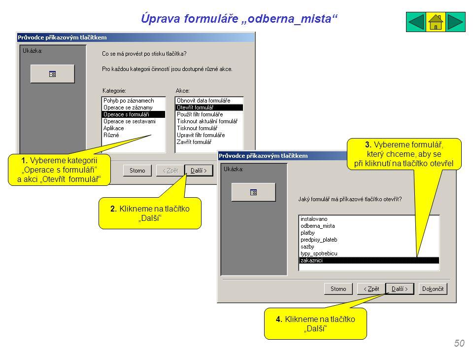 """50 Úprava formuláře """"odberna_mista"""" 1. Vybereme kategorii """"Operace s formuláři"""" a akci """"Otevřít formulář"""" 2. Klikneme na tlačítko """"Další"""" 3. Vybereme"""