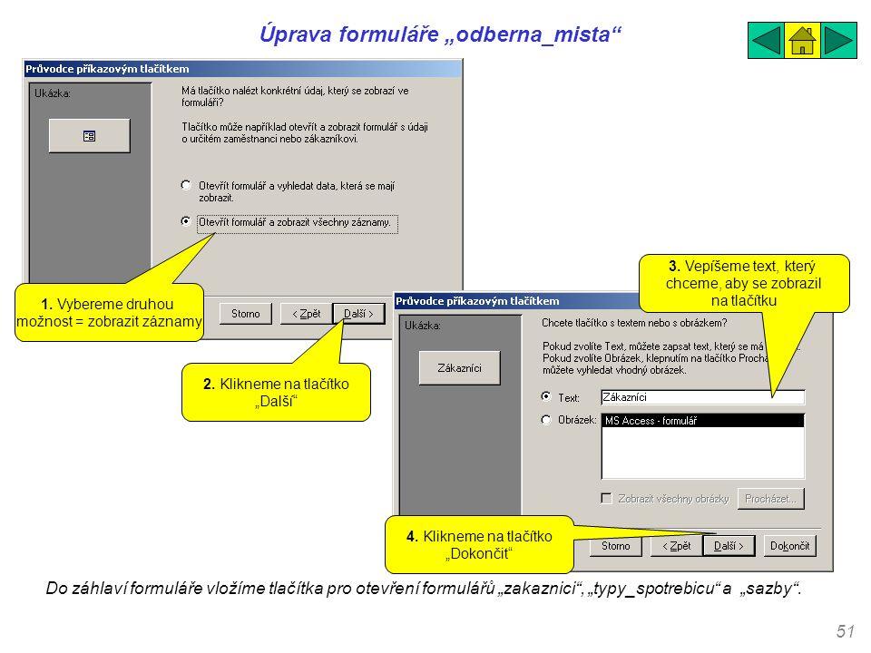 """51 Úprava formuláře """"odberna_mista"""" Do záhlaví formuláře vložíme tlačítka pro otevření formulářů """"zakaznici"""", """"typy_spotrebicu"""" a """"sazby"""". 1. Vybereme"""