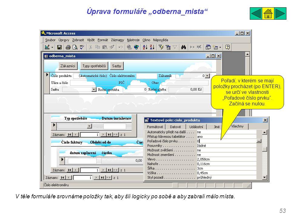 """53 Úprava formuláře """"odberna_mista"""" V těle formuláře srovnáme položky tak, aby šli logicky po sobě a aby zabrali málo místa. Pořadí, v kterém se mají"""