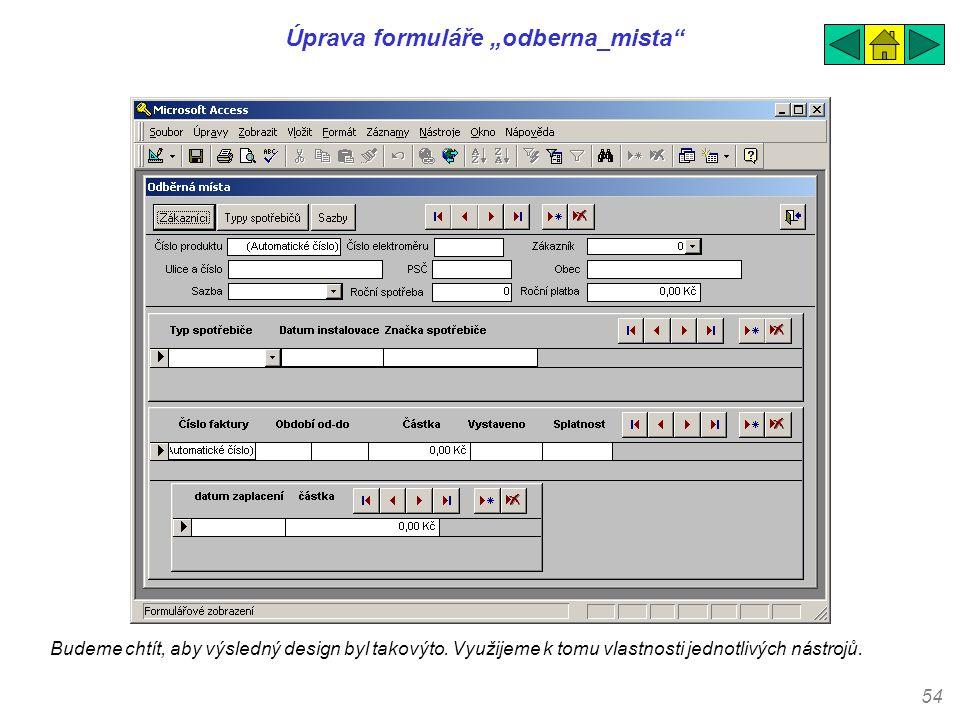 """54 Úprava formuláře """"odberna_mista"""" Budeme chtít, aby výsledný design byl takovýto. Využijeme k tomu vlastnosti jednotlivých nástrojů."""