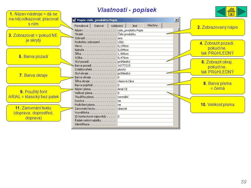 59 Vlastnosti - popisek 1. Název nástroje = dá se na něj odkazovat, pracovat s ním 2. Zobrazovaný nápis 3. Zobrazovat = pokud NE, je skrytý 4. Zobrazi
