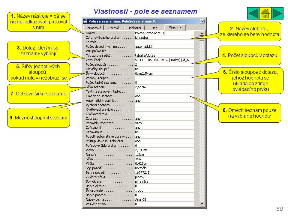 60 Vlastnosti - pole se seznamem 1. Název nástroje = dá se na něj odkazovat, pracovat s ním 2. Název atributu, ze kterého se bere hodnota 3. Dotaz, kt