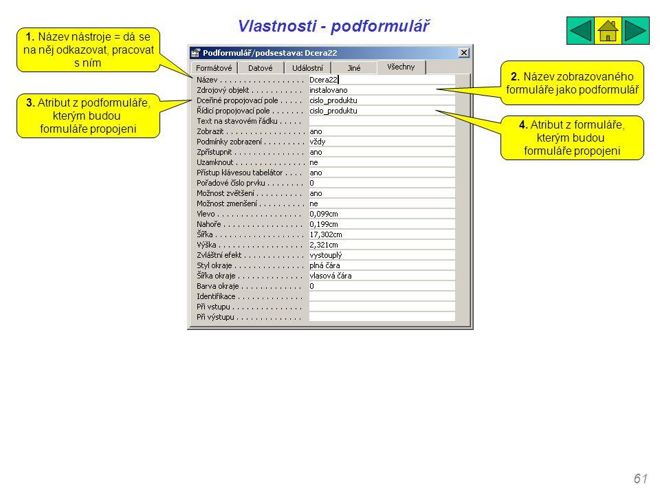 61 Vlastnosti - podformulář 1. Název nástroje = dá se na něj odkazovat, pracovat s ním 2. Název zobrazovaného formuláře jako podformulář 3. Atribut z