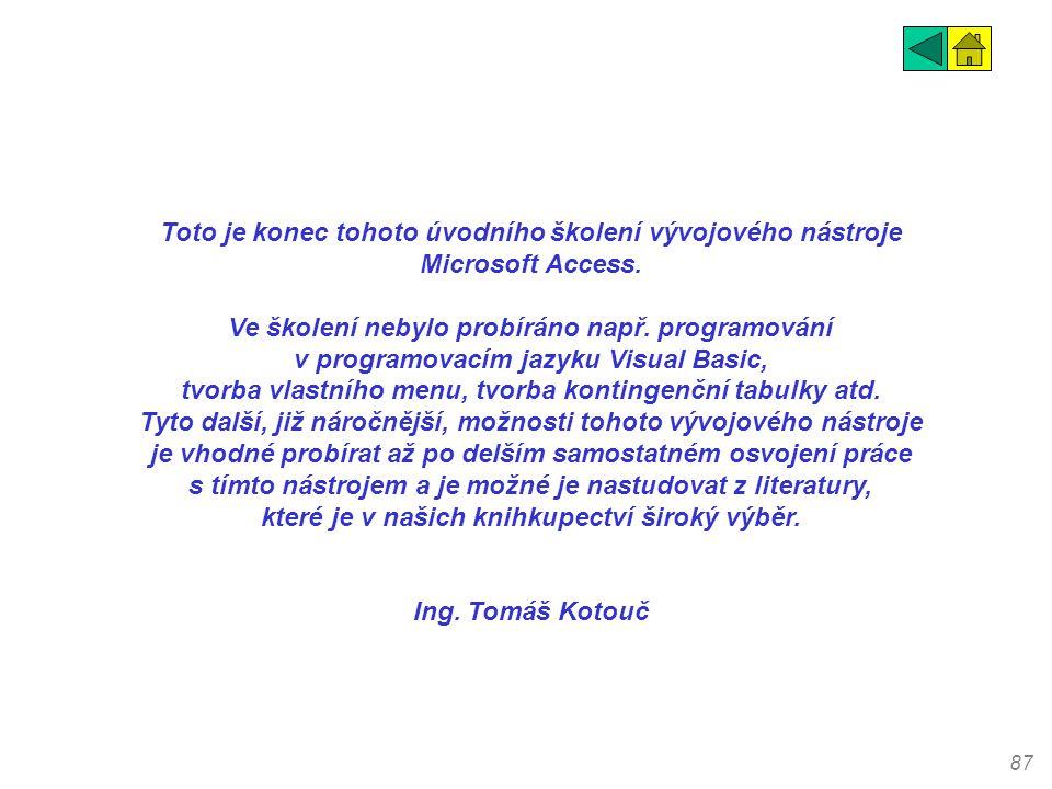 87 Toto je konec tohoto úvodního školení vývojového nástroje Microsoft Access. Ve školení nebylo probíráno např. programování v programovacím jazyku V