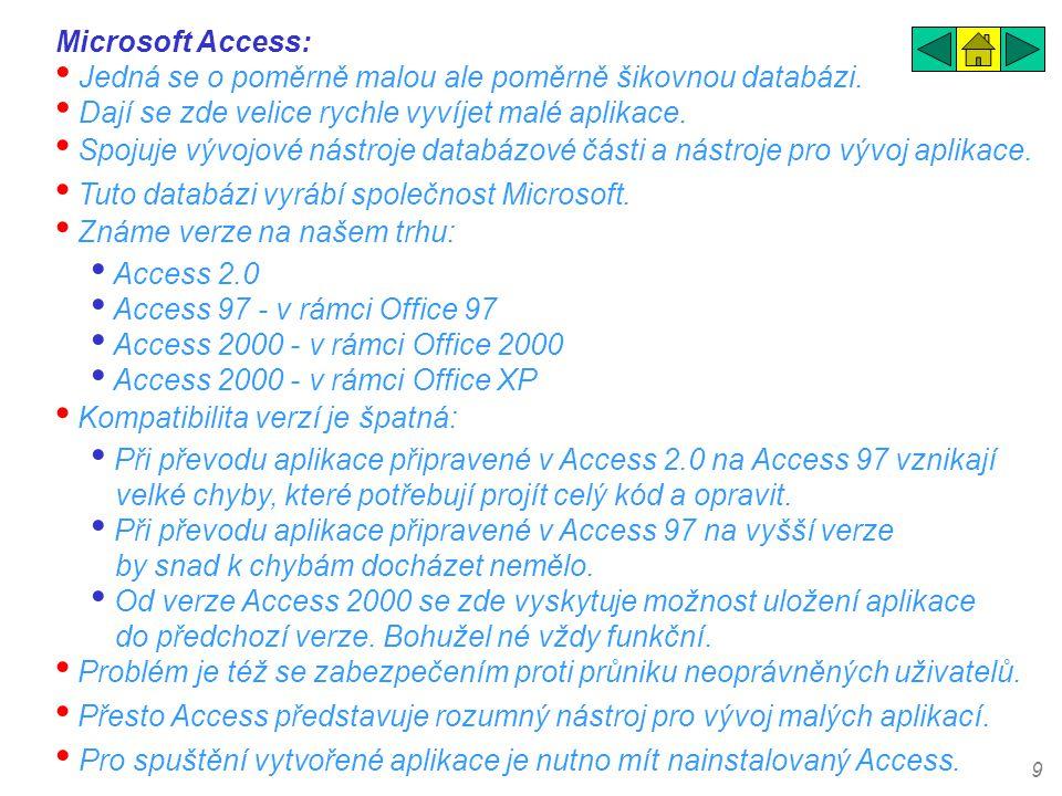 9 Microsoft Access: • Jedná se o poměrně malou ale poměrně šikovnou databázi. • Dají se zde velice rychle vyvíjet malé aplikace. • Spojuje vývojové ná