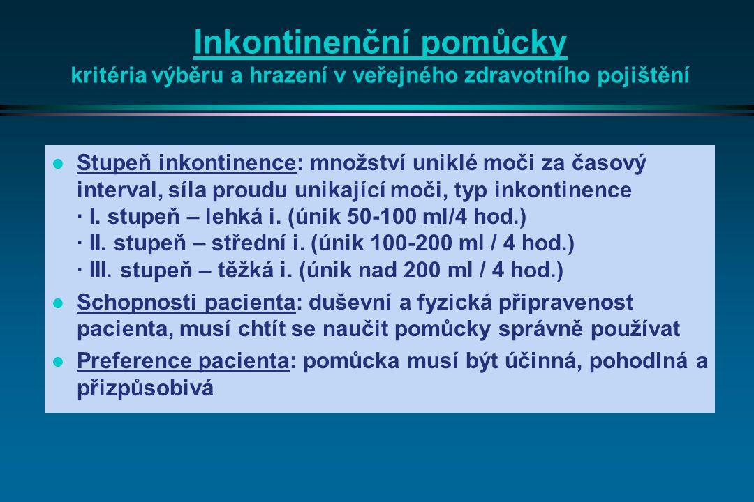 Inkontinenční pomůcky kritéria výběru a hrazení v veřejného zdravotního pojištění l Stupeň inkontinence: množství uniklé moči za časový interval, síla