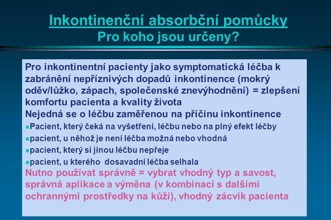 Inkontinenční absorbční pomůcky Pro koho jsou určeny? Pro inkontinentní pacienty jako symptomatická léčba k zabránění nepříznivých dopadů inkontinence