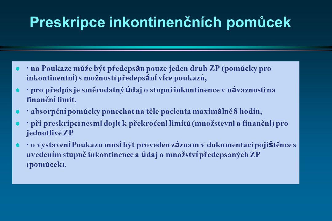  · na Poukaze může být předeps á n pouze jeden druh ZP (pomůcky pro inkontinentn í ) s možností předeps á n í v í ce poukazů, l · pro předpis je směr