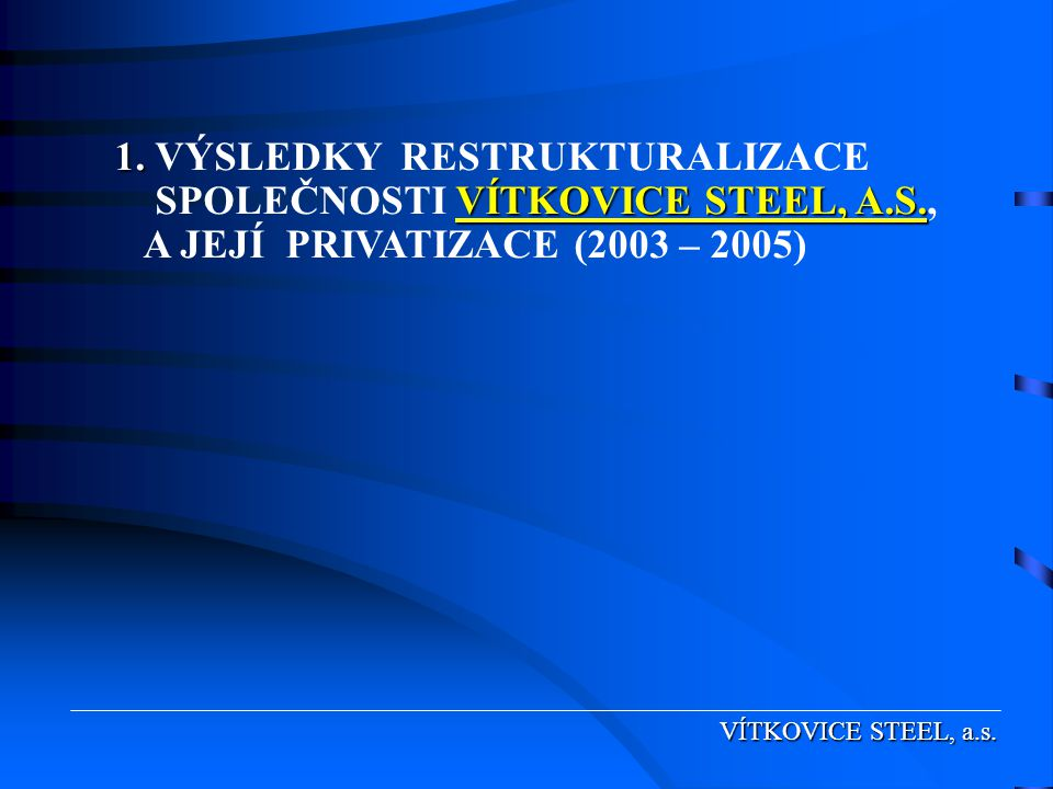 1.VÍTKOVICE STEEL, A.S. 1.