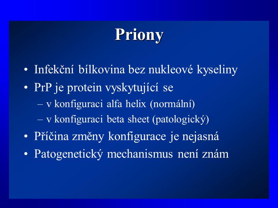 Priony •Infekční bílkovina bez nukleové kyseliny •PrP je protein vyskytující se –v konfiguraci alfa helix (normální) –v konfiguraci beta sheet (patolo