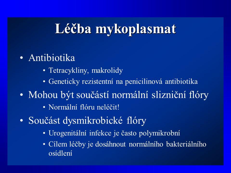 Léčba mykoplasmat •Antibiotika •Tetracykliny, makrolidy •Geneticky rezistentní na penicilinová antibiotika •Mohou být součástí normální slizniční flór