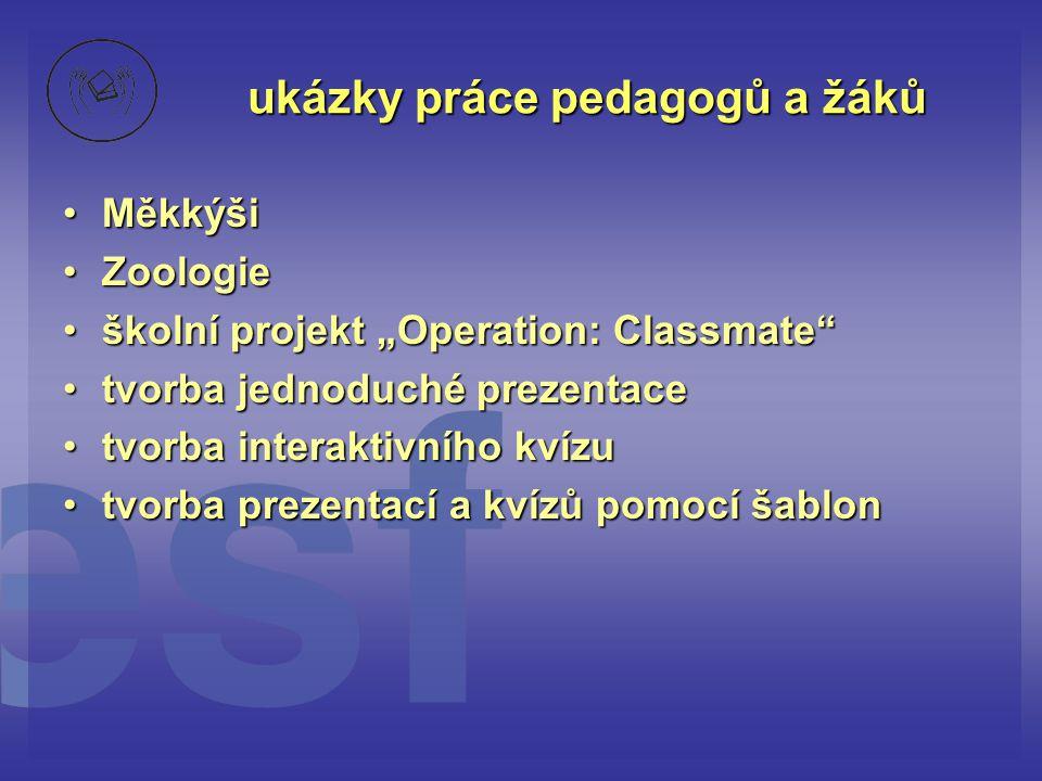 """ukázky práce pedagogů a žáků •Měkkýši •Zoologie •školní projekt """"Operation: Classmate"""" •tvorba jednoduché prezentace •tvorba interaktivního kvízu •tvo"""