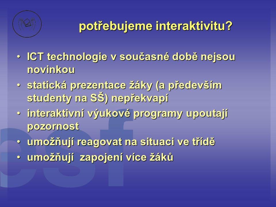 potřebujeme interaktivitu? •ICT technologie v současné době nejsou novinkou •statická prezentace žáky (a především studenty na SŠ) nepřekvapí •interak