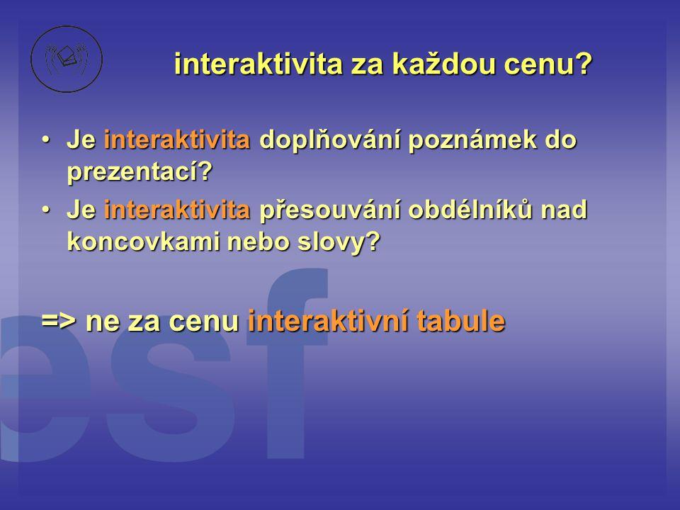 interaktivita za každou cenu? •Je interaktivita doplňování poznámek do prezentací? •Je interaktivita přesouvání obdélníků nad koncovkami nebo slovy? =